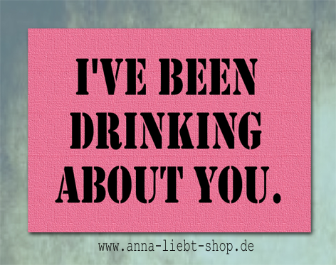 I´ve been drinking